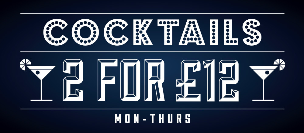 2 for £12 Cocktails Monday to Thursday
