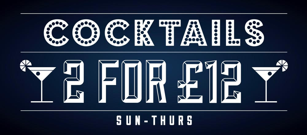 2 for £12 Cocktails Sunday to Thursday